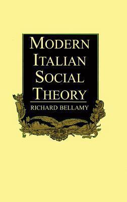 Modern Italian Social Theory: Ideology and Politics from Pareto to the Present Richard Bellamy