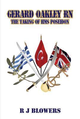 Gerard Oakley RN - The Taking of HMS Poseidon R.J. Blowers