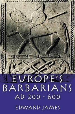 Europes Barbarians AD 200-600  by  Edward James