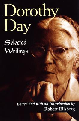 Dorothy Day: Selected Writings  by  Robert Ellsberg