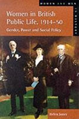 Women In British Public Life, 1914 1950: Gender, Power And Social Policy Helen Jones