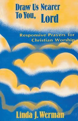 Draw Us Nearer To You, Lord  by  Linda  J. Werman
