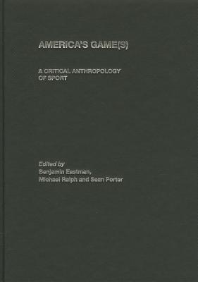 Americas Game(s): A Critical Anthropology of Sport Benjamin Eastman