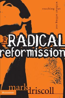 The Radical Reformission: Reaching Out Without Selling Out  by  Mark Driscoll
