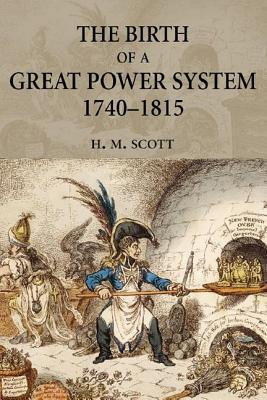 The Birth of a Great Power System, 1740-1815  by  H.M. Scott