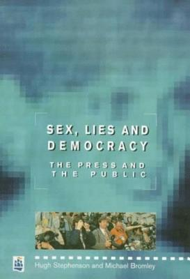 Sex, Lies And Democracy: The Press And The Public Michael Bromley