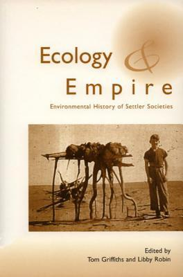 Ecology And Empire Environmental History Of Settler Societies Tom Griffiths
