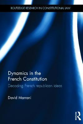 Dynamics in the French Constitution: Decoding French Republican Ideas David Marrani
