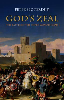 Gods Zeal: The Battle of the Three Monotheisms  by  Peter Sloterdijk