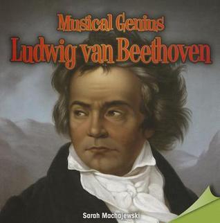 Musical Genius: Ludwig Van Beethoven Sarah Machajewski