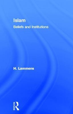Islam: Beliefs and Institutions  by  H. Lammens
