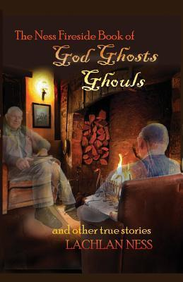 The Ness Fireside Book of God, Ghosts, Ghouls and Other True Stories Rev Lachlan Ness