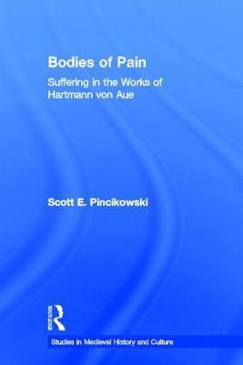 Bodies of Pain: Suffering in the Works of Hartmann Von Aue Sco Pincikowski