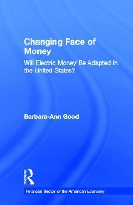 Changing Face of Money: Will Electric Money Be Adopted in the United States?  by  Barbara Ann Good
