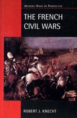 The French Civil Wars, 1562-1598 Robert J. Knecht