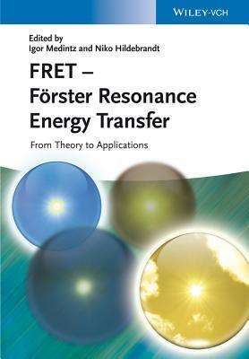 Fret - Forster Resonance Energy Transfer: From Theory to Applications  by  Igor Medintz