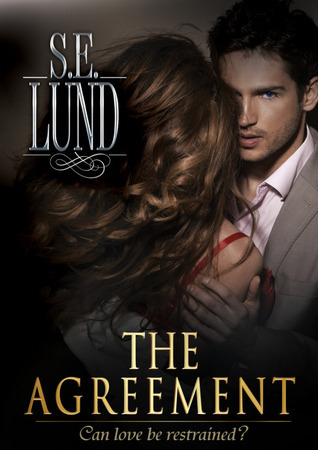 The Agreement (Unrestrained, #1) S.E. Lund
