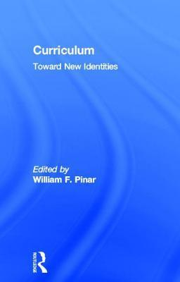 Curriculum: Toward New Identities  by  William F. Pinar