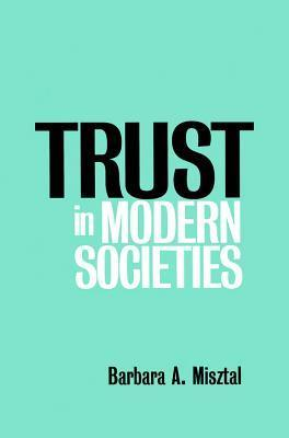Trust In Modern Societies: The Search For The Bases Of Social Order Barbara A. Misztal