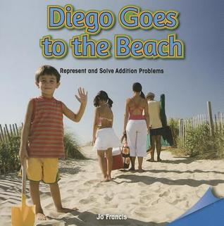Diego Goes to the Beach: Represent and Solve Addition Problems Jo Francis