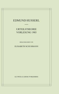 Urteilstheorie. Vorlesung 1905 (Husserliana: Edmund Husserl Materialien)  by  Edmund Husserl