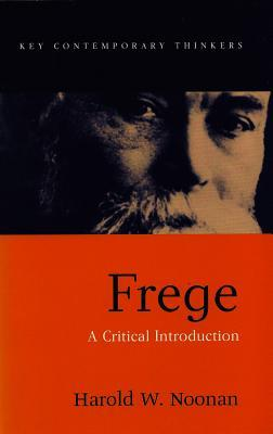 Frege: A Critical Introduction  by  Harold W. Noonan