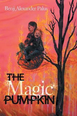 The Magic Pumpkin  by  Benji Alexander Palus