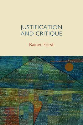 Justification and Critique: Towards a Critical Theory of Politics  by  Rainer Forst