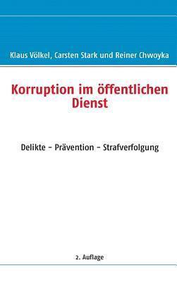 Korruption im öffentlichen Dienst: Delikte - Prävention - Strafverfolgung Klaus Vlkel