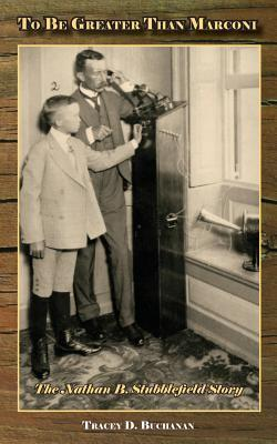 To Be Greater Than Marconi: The Nathan B. Stubblefield Story  by  Tracey D Buchanan