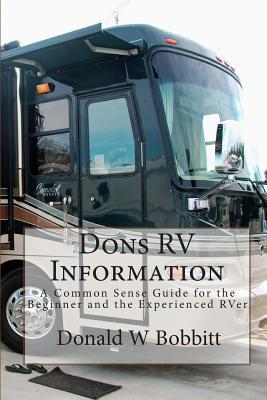 Dons RV Information: A Common Sense Guide for the Beginner and the Experienced Rver  by  Donald W. Bobbitt
