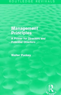 Management Principles (Routledge Revivals): A Primer for Directors and Potential Directors  by  Walter Puckey