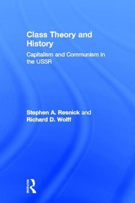 Class Theory and History: Capitalism and Communism in the USSR Stephen A. Resnick
