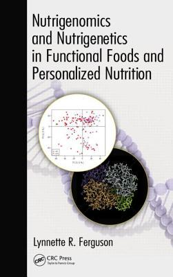 Nutrigenomics and Nutrigenetics in Functional Foods and Personalized Nutrition Lynnette R Ferguson