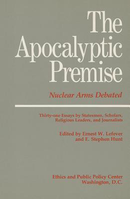 The Apocalyptic Premise  by  Ernest W. Lefever