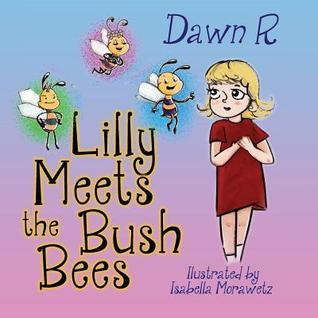Lilly Meets the Bush Bees Dawn R
