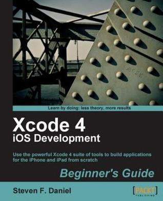 Xcode 4 IOS Development Beginners Guide  by  Steven F. Daniel