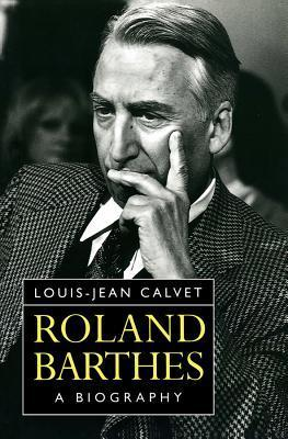 Roland Barthes: A Biography  by  Laouis-Hean Calvet