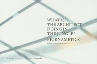 What Is the Architect Doing in the Jungle?: Biornametics  by  Barbara Imhof