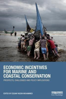 Economic Incentives for Marine and Coastal Conservation: Prospects, Challenges and Policy Implications Essam Yassin Mohammed