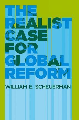 The Realist Case for Global Reform  by  William E. Scheuerman