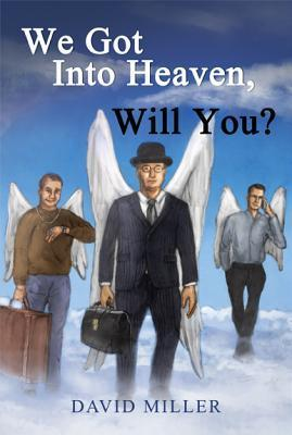 We Got Into Heaven, Will You? David Miller
