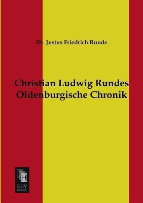 Christian Ludwig Rundes Oldenburgische Chronik Justus Friedrich Runde