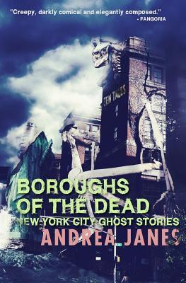 Boroughs of the Dead: New York City Ghost Stories  by  Andrea Janes