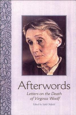 Afterwords: Letters On The Death Of Virginia Woolf Sybil Oldfield