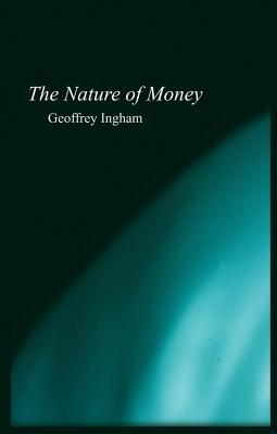 Nature of Money: New Directions in Political Economy Geoffrey Ingham