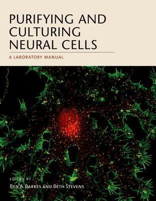 Purifying and Culturing Neural Cells: A Laboratory Manual Ben A. Barres