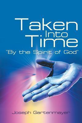 Taken Into Time the Spirit of God by Joseph Gartenmayer