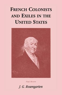 French Colonists and Exiles in the United States  by  Johannes Rosengarten
