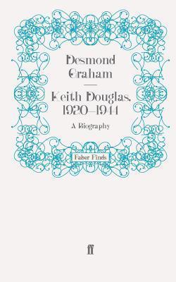 Keith Douglas, 1920 1944: A Biography  by  Desmond Graham